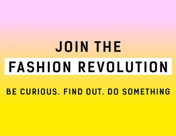 "Fashion Revolution Week UK ""Be curious, find out , do something"""
